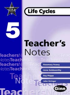 New Star Science Yr 5/P6 Life Cycles Teacher Notes by Rosemary Feasey, Anne Goldsworthy, John Stringer, Roy Phipps