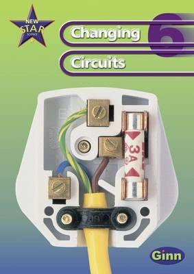 New Star Science Year 6 Changing Circuits Unit Pack by Rosemary Feasey, Anne Goldsworthy, John Stringer, Roy Phipps