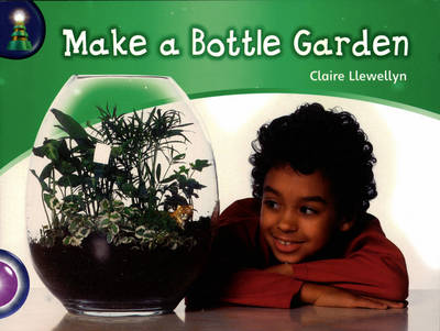 Lighthouse: Year 2 Purple - Make a Bottle Garden by Claire Llewellyn