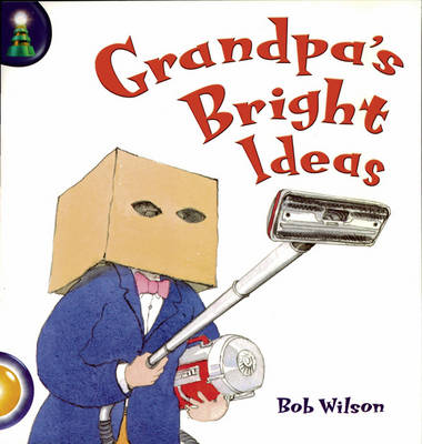 Lighthouse Year 2 Gold: When Grandpa's Bright Ideas by Bob Wilson