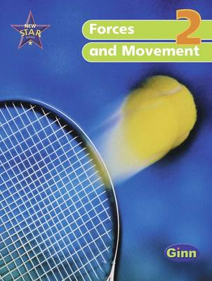 New Star Science Year 2/P3 Forces and Movement Pupil Book by Rosemary Feasey, Anne Goldsworthy, John Stringer, Roy Phipps