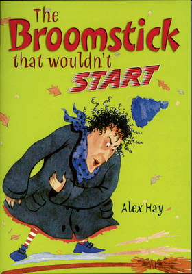 The Broomstick That Wouln't Start by Alex Hay, Kate Simpson