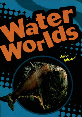 Water Worlds by Jane Wood