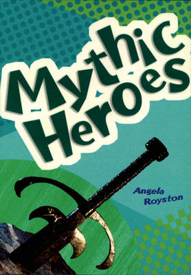 Mythic Heroes by Angela Royston