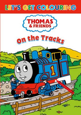 Let's Get Colouring Thomas & Friends on the Tracks by
