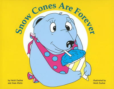 Snow Cones are Forever by Heidi Joulios, Joan Alioto