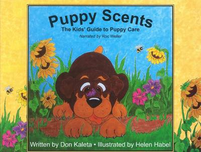 Puppy Scents The Kids' Guide to Puppy Care by Don Kaleta