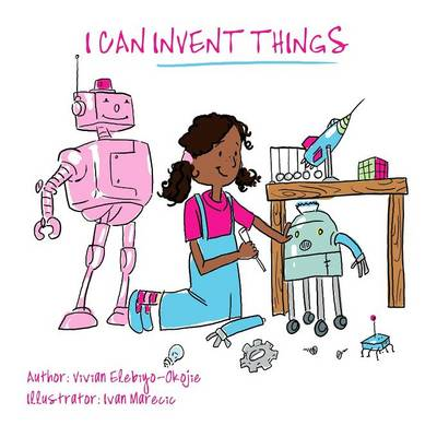 I Can Invent Things by Vivian Elebiyo