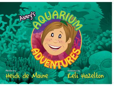 Abby's Aquarium Adventures by Heidi de Maine