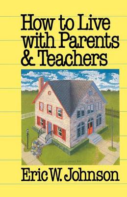 How to Live with Parents and Teachers by Eric W. Johnson