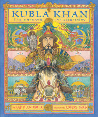 Kubla Khan The Emperor of Everything by Kathleen Krull