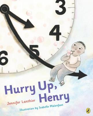 Hurry Up, Henry by Jennifer Lanthier, Isabelle Malenfant