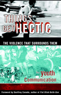 Things Get Hectic: Teens Write about the Violence That Surrounds Them by Philip Kay
