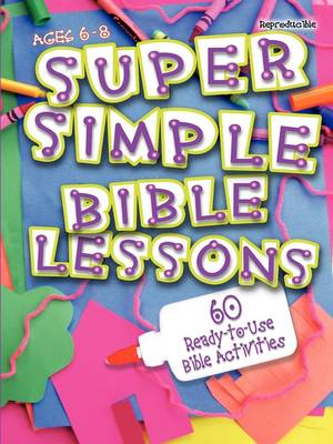 Super Simple Bible Lessons 60 Ready-to-use bible Activities for Ages 6-8 by LeeDell Stickler