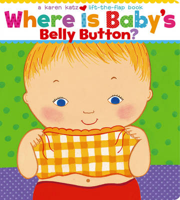 Where is Baby's Belly Button A Lift-the-Flap Book by Karen Katz