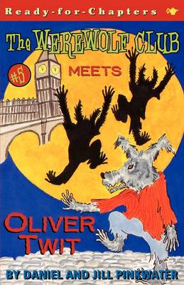 The Werewolf Club Meets Oliver Twit by Daniel Manus Pinkwater