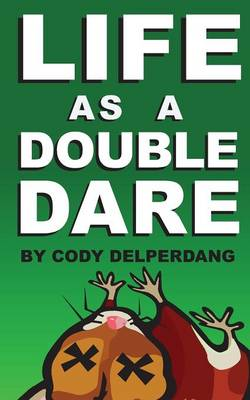 Life as a Double Dare by Cody Delperdang