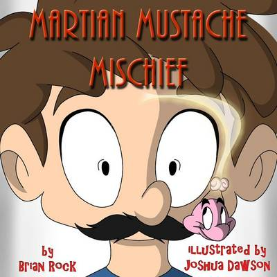 Martian Mustache Mischief by Brian Rock