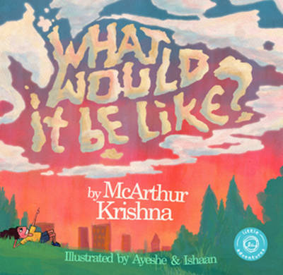 What Would it be Like? by McArthur Krishna