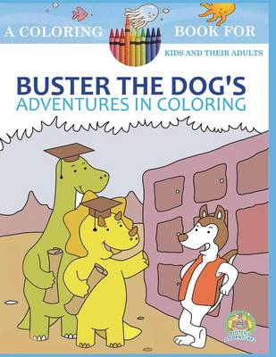 Buster the Dog's Adventures in Coloring 20 Amazingly Imaginary Fun Coloring Pages: A Coloring Book for Kids and Their Adults by Andrew Rosenblatt