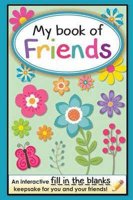 My Book of Friends An Interactive Fill-In-The-Blanks Keepsake for You and Your Friends! by Bff Publishing