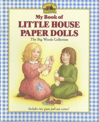 My Book of Little House Paper Dolls The Big Woods Collection by Laura Ingalls Wilder