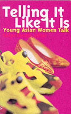 Telling it Like it is Young Asian Women Talk by Nadya Kassam