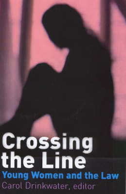 Crossing the Line Young Women Talk About Being in Trouble with the Law by Carol Drinkwater