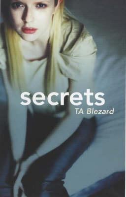 Secrets by T.A. Blezard