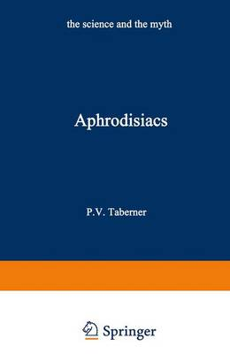 Aphrodisiacs The Science and the Myth by Peter V. Taberner