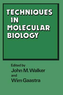 Techniques in Molecular Biology by John M. Walker, Wim Gaastra