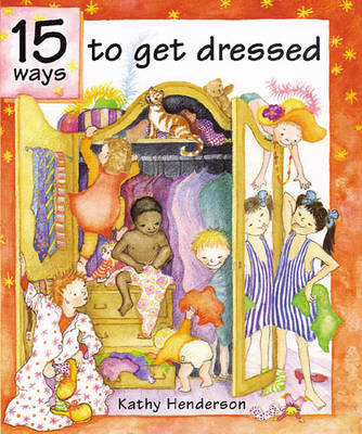 15 Ways to Get Dressed by Kathy Henderson
