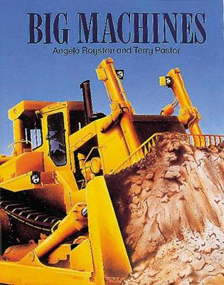Big Machines by Angela Royston, Terry Pastor