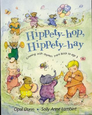 Hippety-Hop, Hippety-Hay Growing with Rhymes from Birth to Age 3 by Opal Dunn