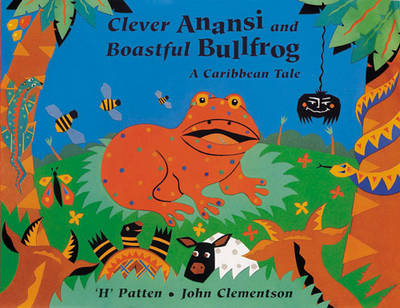 Clever Anansi and Boastful Bullfrog A Caribbean Tale by H. Patten