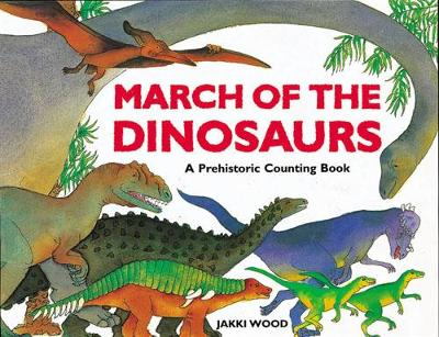 March of the Dinosaurs A Dinosaur Counting Book by Jakki Wood