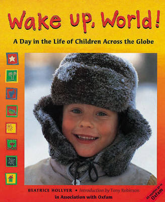 Wake up, World! A Day in the Life Children Around the World by Beatrice Hollyer