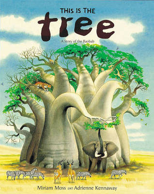 This is the Tree A Story of the Baobab by Miriam Moss