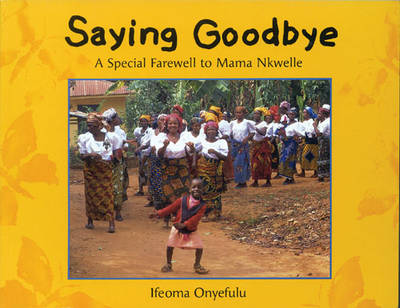 Saying Goodbye A Special Farewell to Mama Nkwelle by Ifeoma Onyefulu