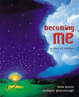 Becoming Me A Story of Creation by Martin Boroson