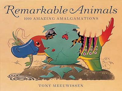 Remarkable Animals 1000 Amazing Amalgamations by Tony Meeuwissen