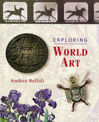 Exploring World Art by Andrea P.A. Belloli