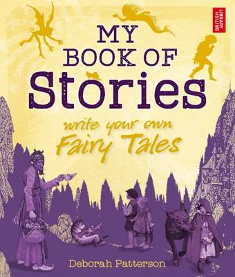 My Book of Stories Write Your Own Fairy Tales by Deborah Patterson