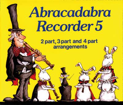 Abracadabra Recorder,Abracadabra Abracadabra Recorder Book 5 (Pupil's Book): 2 Part, 3 Part and 4 Part Arrangements by Roger Bush