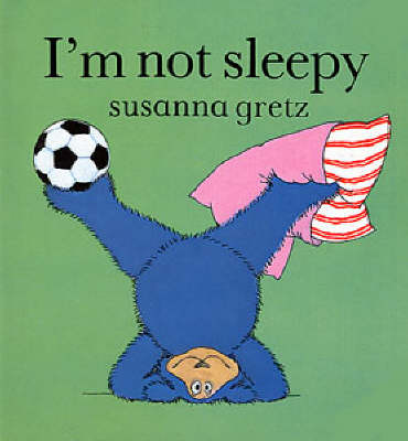 I'm Not Sleepy by Susanna Gretz