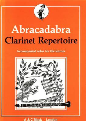 Abracadabra Clarinet Repertoire Accompanied Solos for the Learner by A & C Black Publishers Ltd