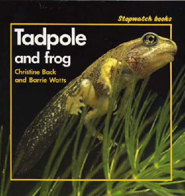Tadpole and Frog by Christine Back, Barrie Watts