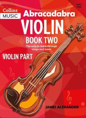 Abracadabra Strings,Abracadabra Abracadabra Violin Book 2 (Pupil's Book): The Way to Learn Through Songs and Tunes by James Alexander