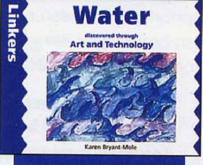 Water Discovered Through Art and Technology by Karen Bryant-Mole, Zul Mukhida