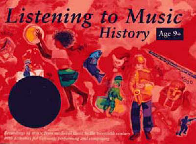 Listening to Music: History 9+ Recordings of Music from Medieval Times to the Twentieth Century with Activities for Listening, Performing and Composing by Helen MacGregor